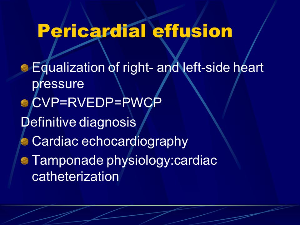 Pericardial effusion Equalization of right- and left-side heart pressure CVP=RVEDP=PWCP Definitive diagnosis Cardiac echocardiography Tamponade physiology:cardiac catheterization