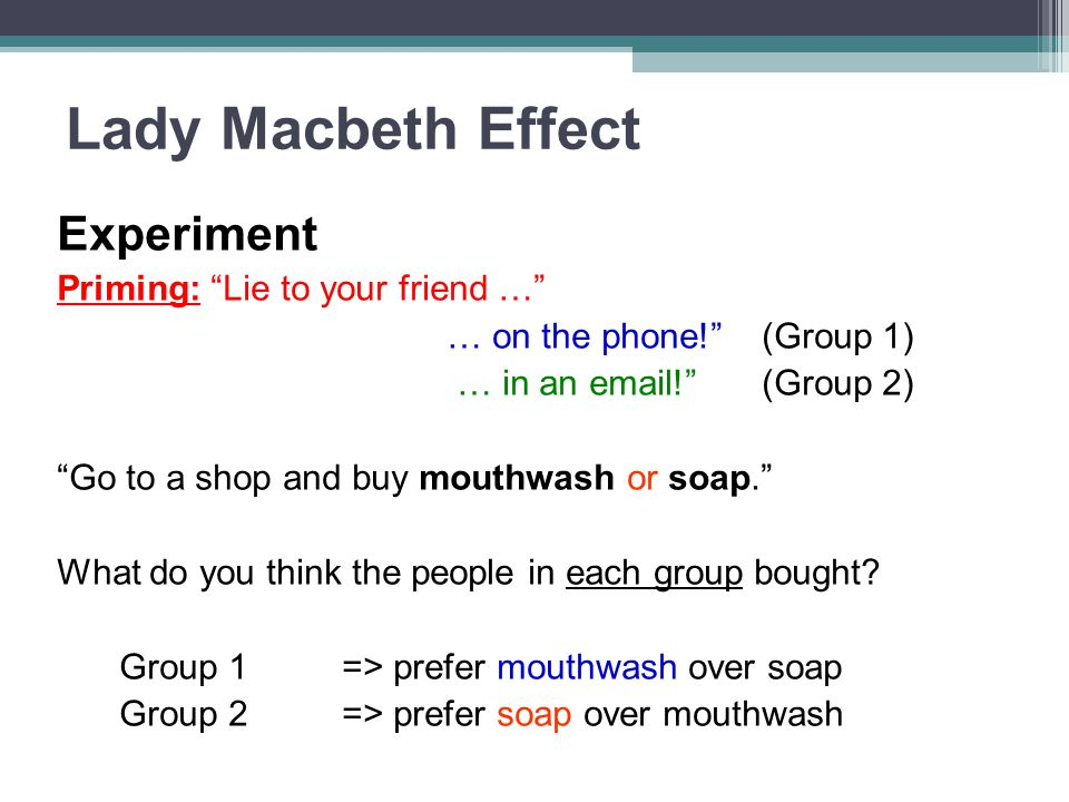"Experiment Priming: ""Lie to your friend …"" … on the phone!"" (Group 1) … in an email!"" (Group 2) ""Go to a shop and buy mouthwash or soap."" What do you"