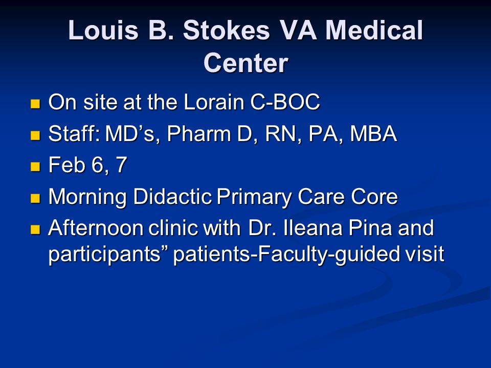Louis B. Stokes VA Medical Center On site at the Lorain C-BOC On site at the Lorain C-BOC Staff: MD's, Pharm D, RN, PA, MBA Staff: MD's, Pharm D, RN,