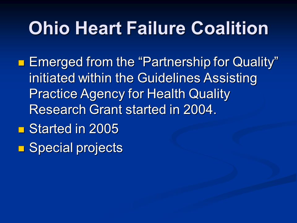 Ohio Heart Failure Coalition Emerged from the Partnership for Quality initiated within the Guidelines Assisting Practice Agency for Health Quality Research Grant started in 2004.