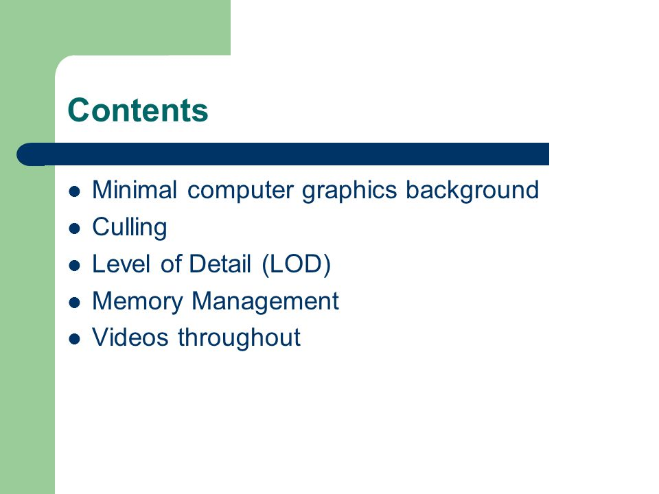 Contents Minimal computer graphics background Culling Level of Detail (LOD) Memory Management Videos throughout