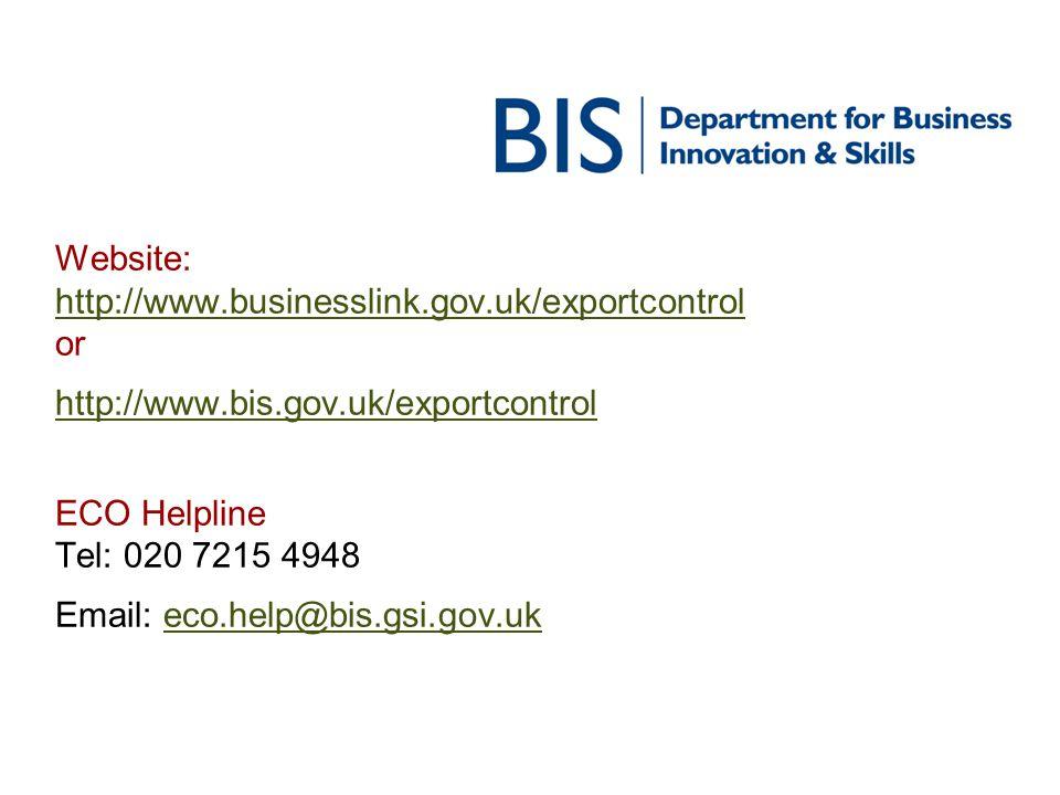 Website: http://www.businesslink.gov.uk/exportcontrol or http://www.bis.gov.uk/exportcontrol ECO Helpline Tel: 020 7215 4948 Email: eco.help@bis.gsi.gov.uk http://www.businesslink.gov.uk/exportcontrol http://www.bis.gov.uk/exportcontroleco.help@bis.gsi.gov.uk