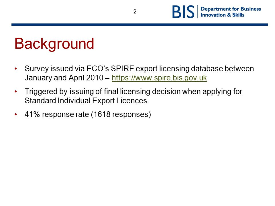 2 Background Survey issued via ECO's SPIRE export licensing database between January and April 2010 – https://www.spire.bis.gov.ukhttps://www.spire.bis.gov.uk Triggered by issuing of final licensing decision when applying for Standard Individual Export Licences.