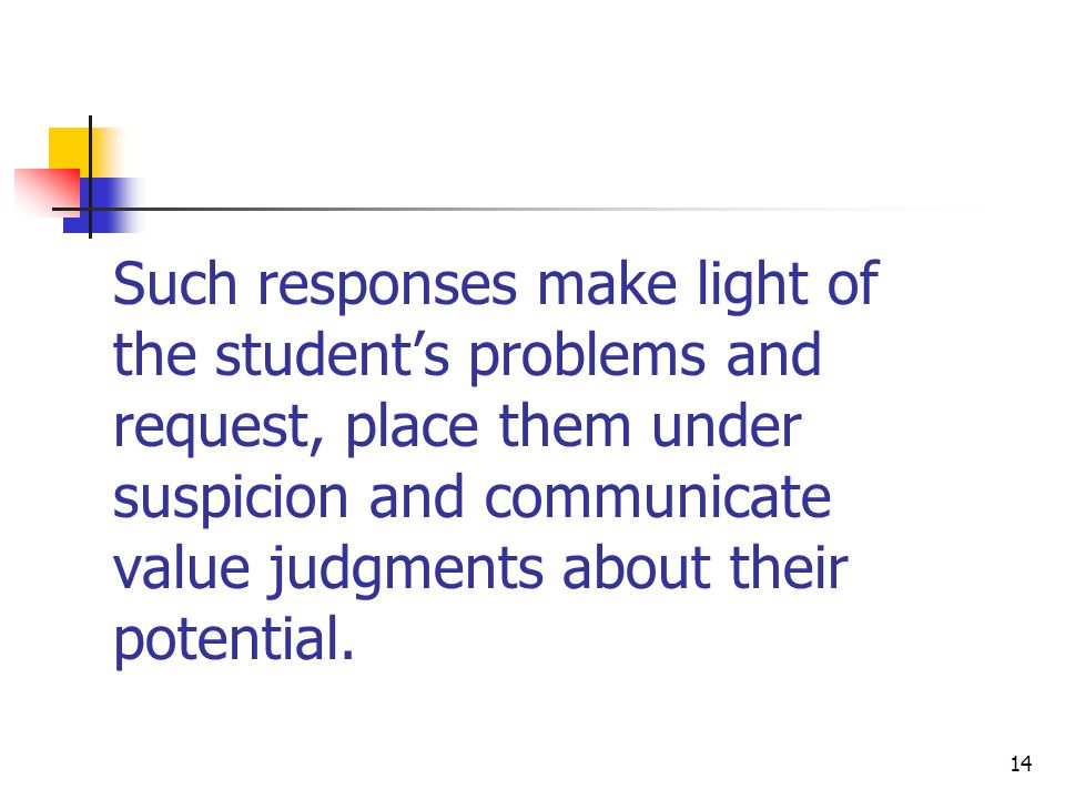 15 Both of these kinds of verbal and nonverbal responses put the student on the defensive and creates a stressful and emotional experience.