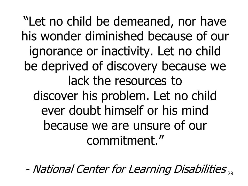 """28 """"Let no child be demeaned, nor have his wonder diminished because of our ignorance or inactivity. Let no child be deprived of discovery because we"""