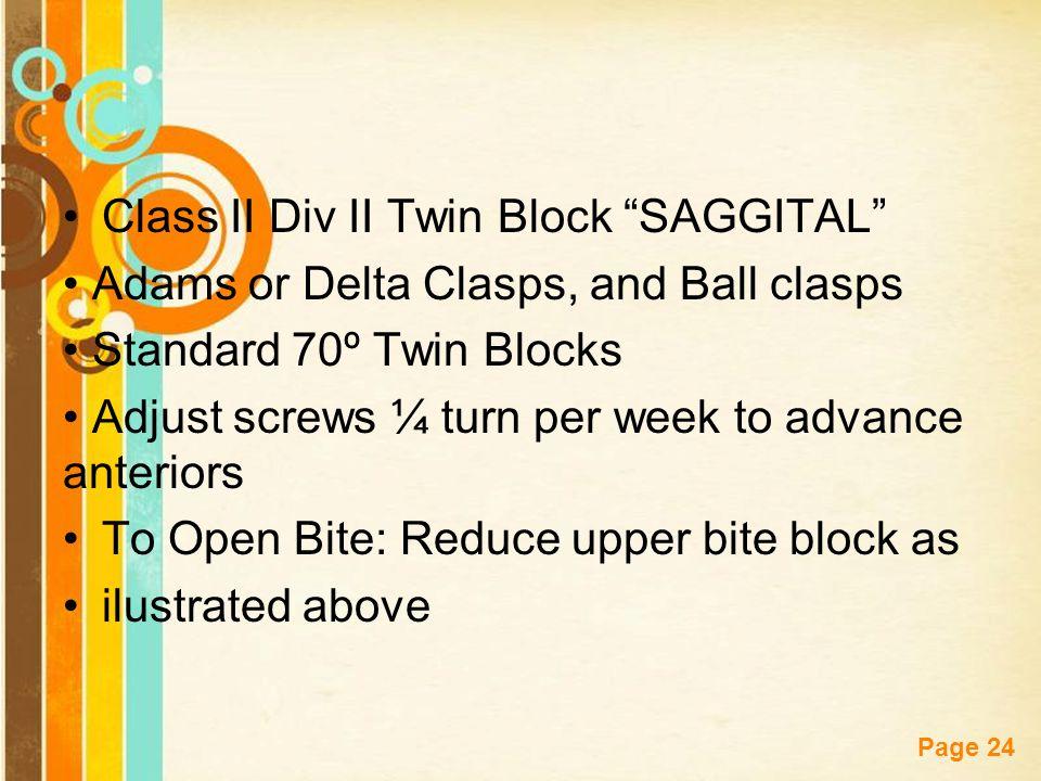 """Free Powerpoint Templates Page 24 Class II Div II Twin Block """"SAGGITAL"""" Adams or Delta Clasps, and Ball clasps Standard 70º Twin Blocks Adjust screws"""