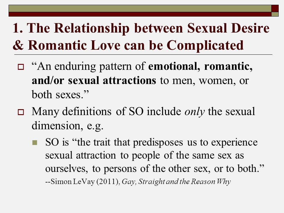 """1. The Relationship between Sexual Desire & Romantic Love can be Complicated  """"An enduring pattern of emotional, romantic, and/or sexual attractions"""