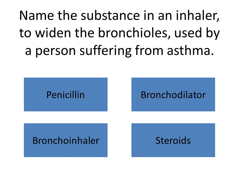 Name the substance in an inhaler, to widen the bronchioles, used by a person suffering from asthma.