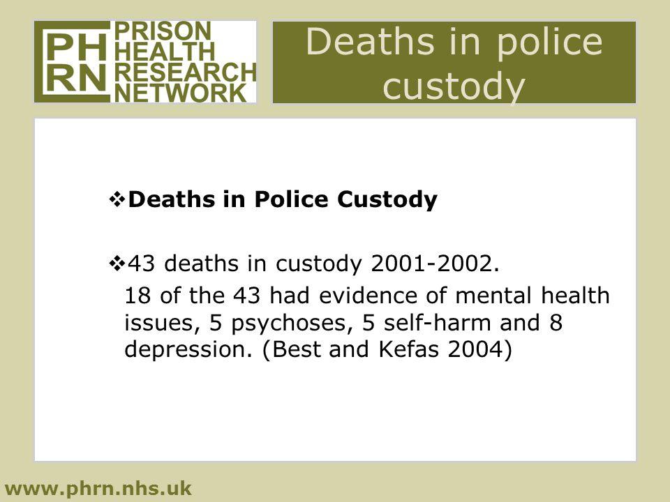 www.phrn.nhs.uk Deaths in police custody  Deaths in Police Custody  43 deaths in custody 2001-2002.