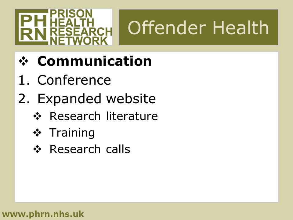 www.phrn.nhs.uk Offender Health  Communication 1.Conference 2.Expanded website  Research literature  Training  Research calls