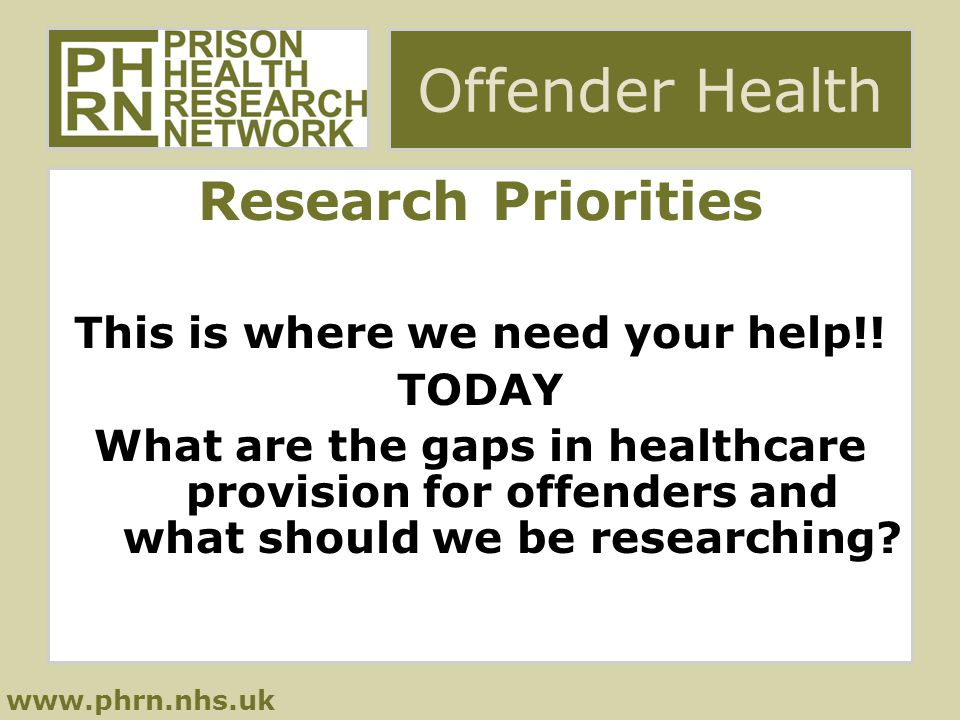 www.phrn.nhs.uk Offender Health Research Priorities This is where we need your help!.