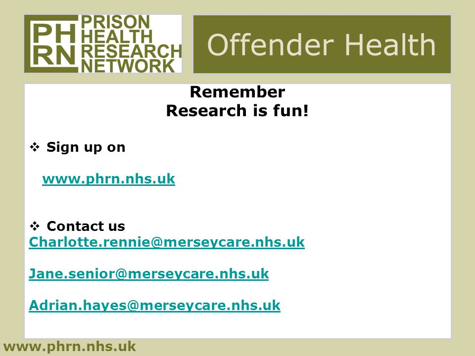 www.phrn.nhs.uk Offender Health Remember Research is fun.