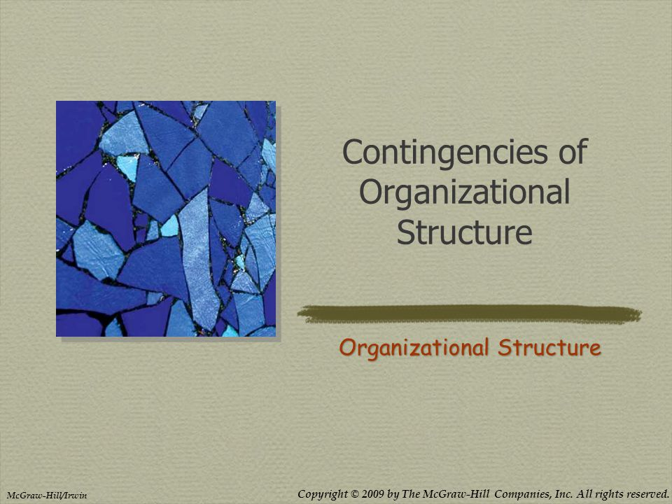 Copyright © 2009 by The McGraw-Hill Companies, Inc. All rights reserved. McGraw-Hill/Irwin Contingencies of Organizational Structure Organizational St