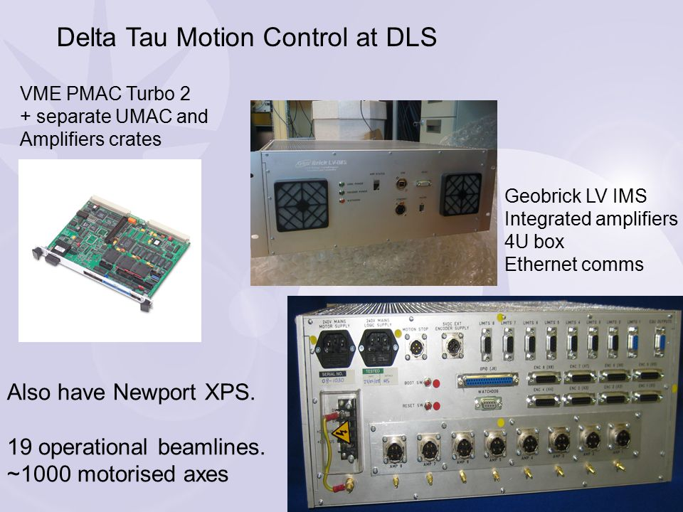 Quick look at Delta Tau Geobrick LV IMS 16 axis PMAC 8 axis amplifier board Plant Interface Board Dual Power supply Acc910 Options Board Software: 16 coordinate systems 32 PLC programs Forward and inverse kinematics Complex trajectories with lookahead Position compare