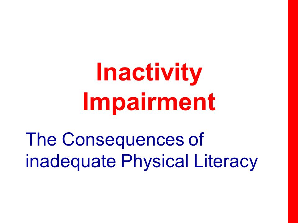 Inactivity Impairment The Consequences of inadequate Physical Literacy