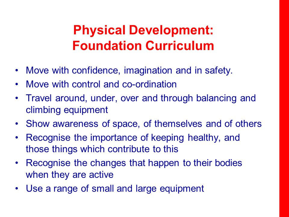 Physical Development: Foundation Curriculum Move with confidence, imagination and in safety.
