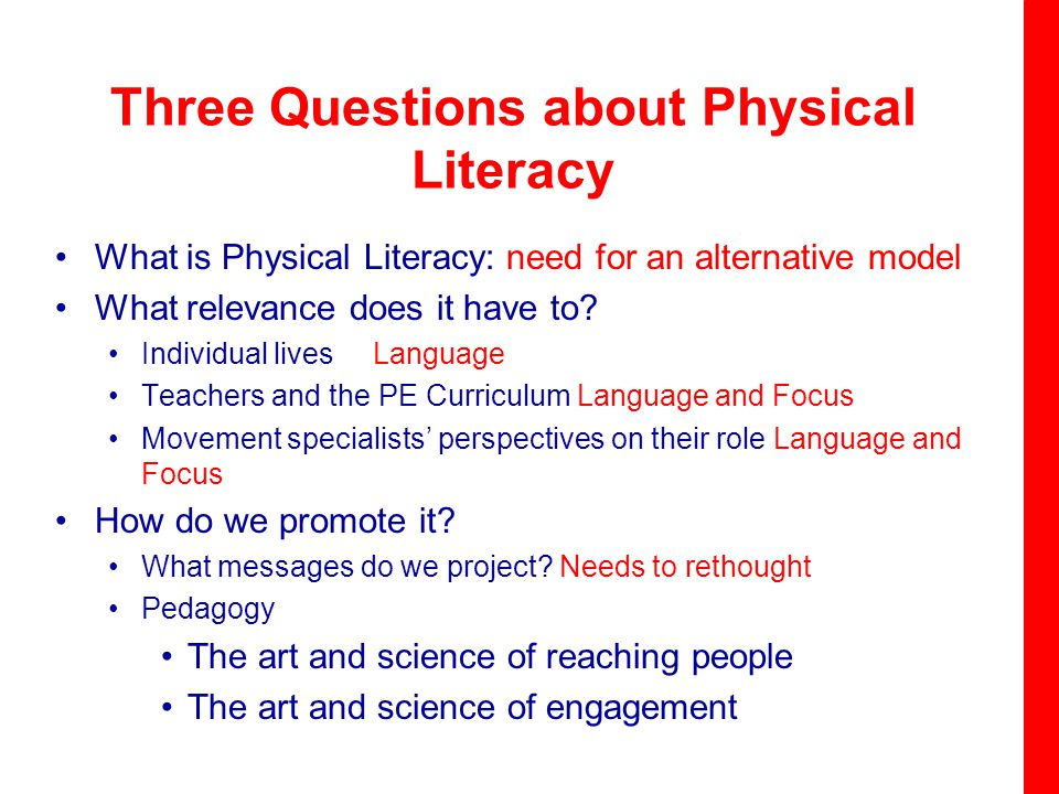 Three Questions about Physical Literacy What is Physical Literacy: need for an alternative model What relevance does it have to.