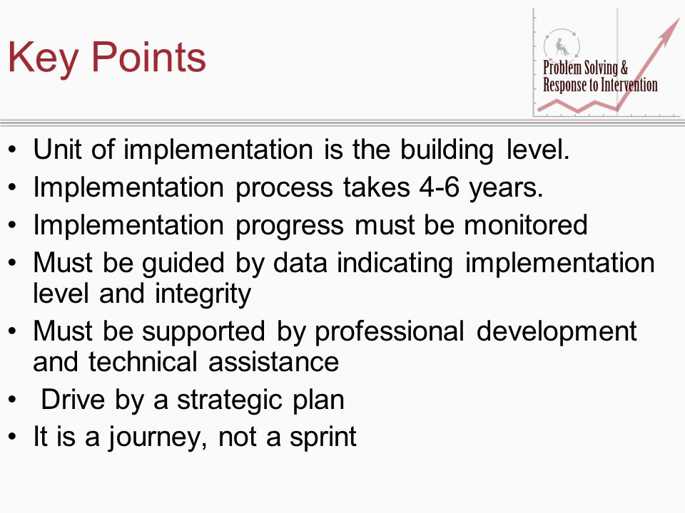 Key Points Unit of implementation is the building level. Implementation process takes 4-6 years. Implementation progress must be monitored Must be gui