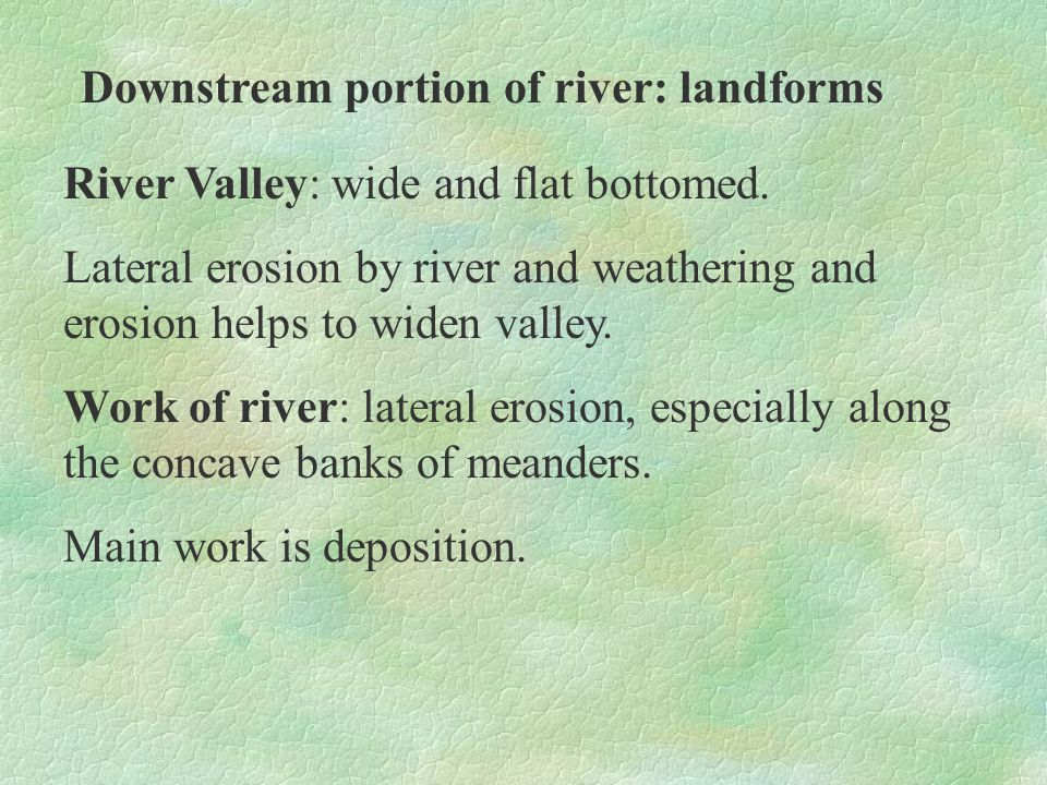 Downstream portion of river: landforms E) Deltas Conditions for formation: 1.