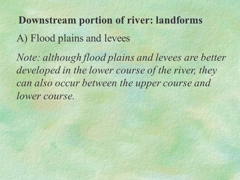 Downstream portion of river: landforms B) Ox-bow lakes. horse-shoed/crescent- shaped lake.