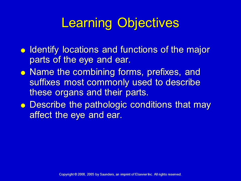 Learning Objectives  Identify locations and functions of the major parts of the eye and ear.