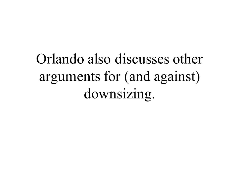 Orlando also discusses other arguments for (and against) downsizing.