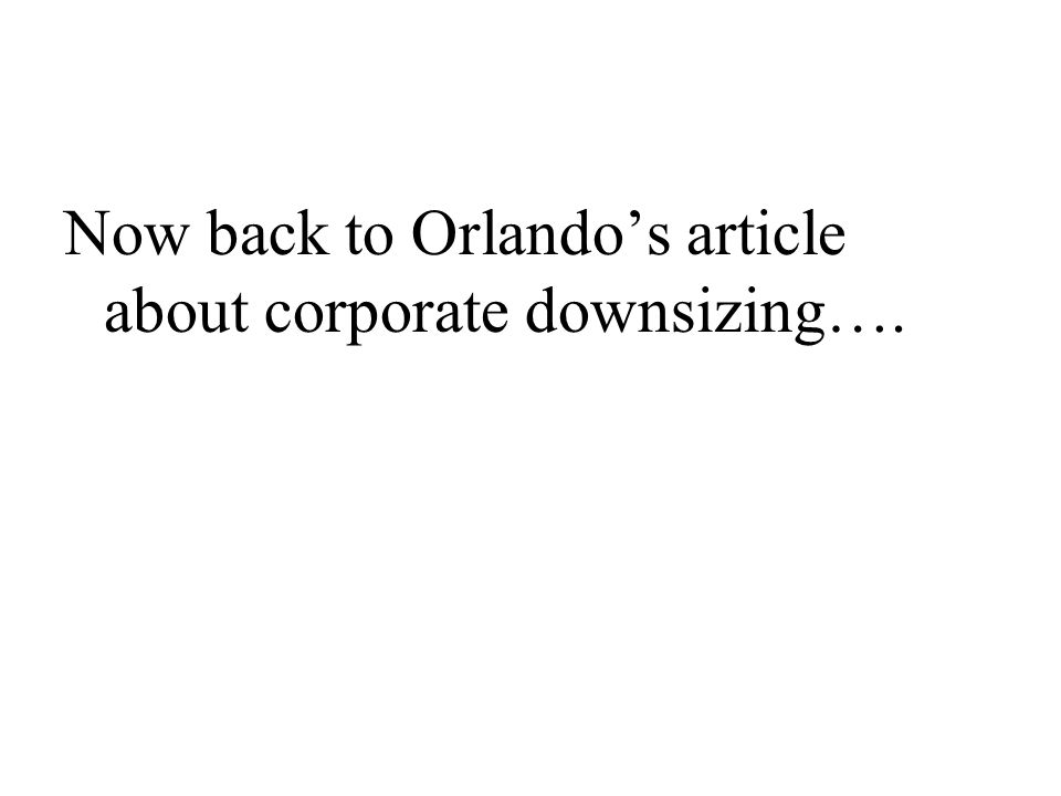 Now back to Orlando's article about corporate downsizing….