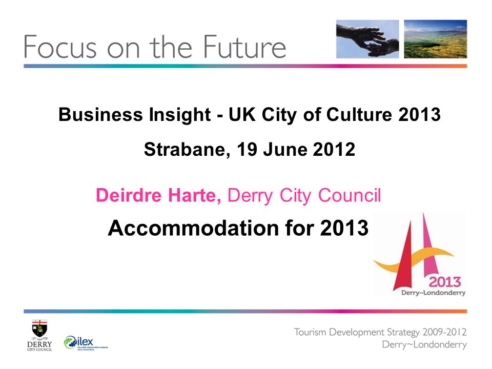 Business Insight - UK City of Culture 2013 Strabane, 19 June 2012 Deirdre Harte, Derry City Council Accommodation for 2013