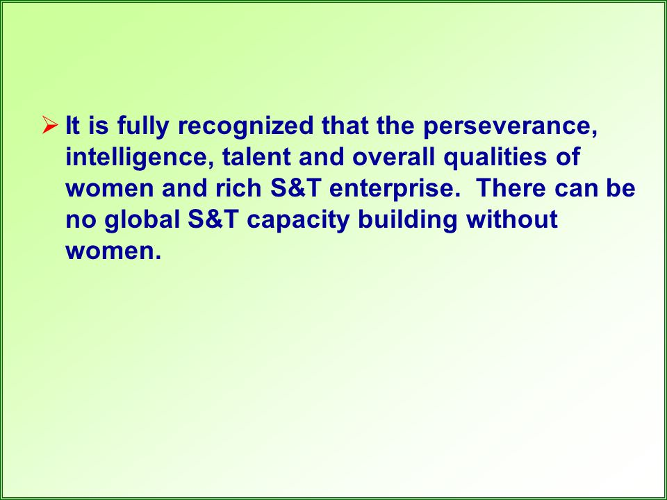  It is fully recognized that the perseverance, intelligence, talent and overall qualities of women and rich S&T enterprise. There can be no global S&