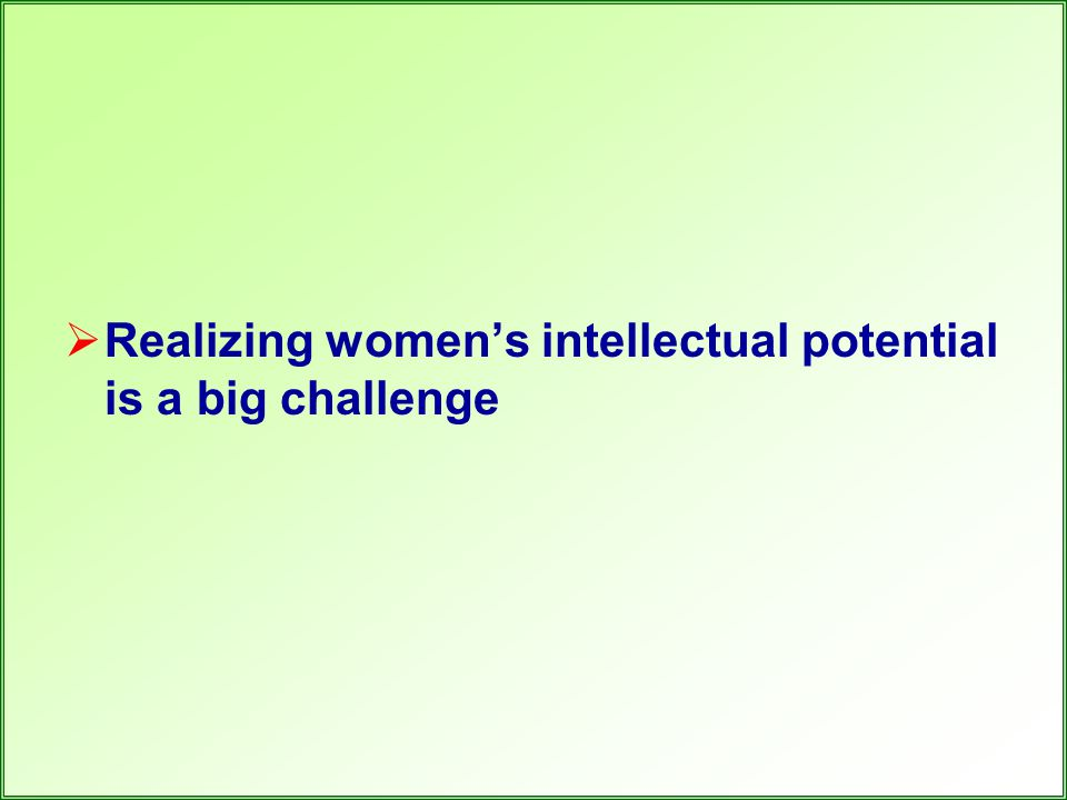  Realizing women's intellectual potential is a big challenge