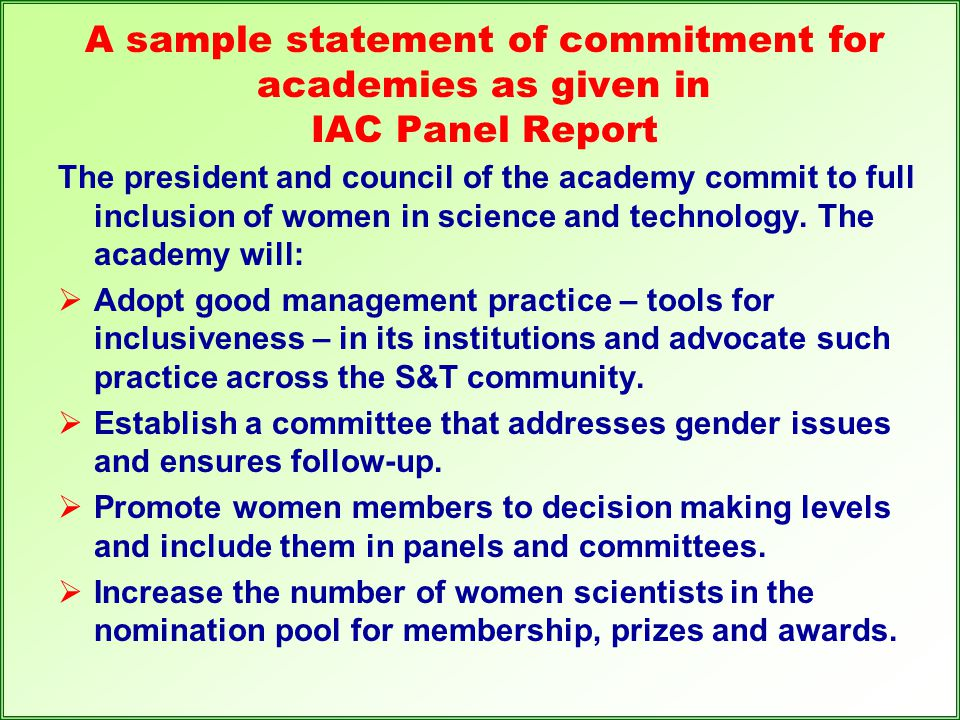 A sample statement of commitment for academies as given in IAC Panel Report The president and council of the academy commit to full inclusion of women