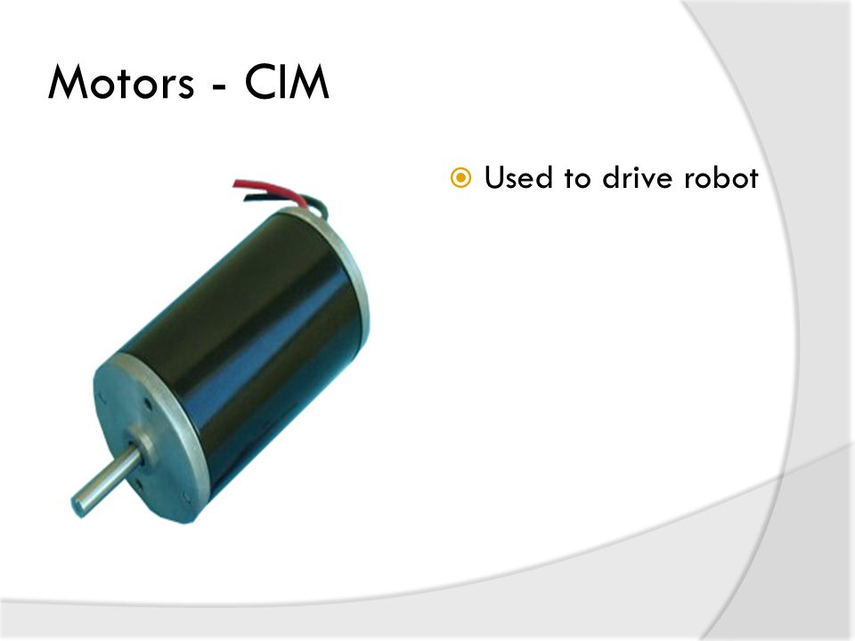 Motors - CIM  Used to drive robot