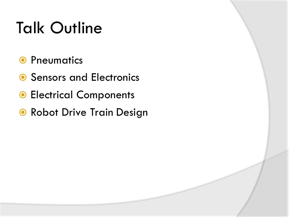 Talk Outline  Pneumatics  Sensors and Electronics  Electrical Components  Robot Drive Train Design