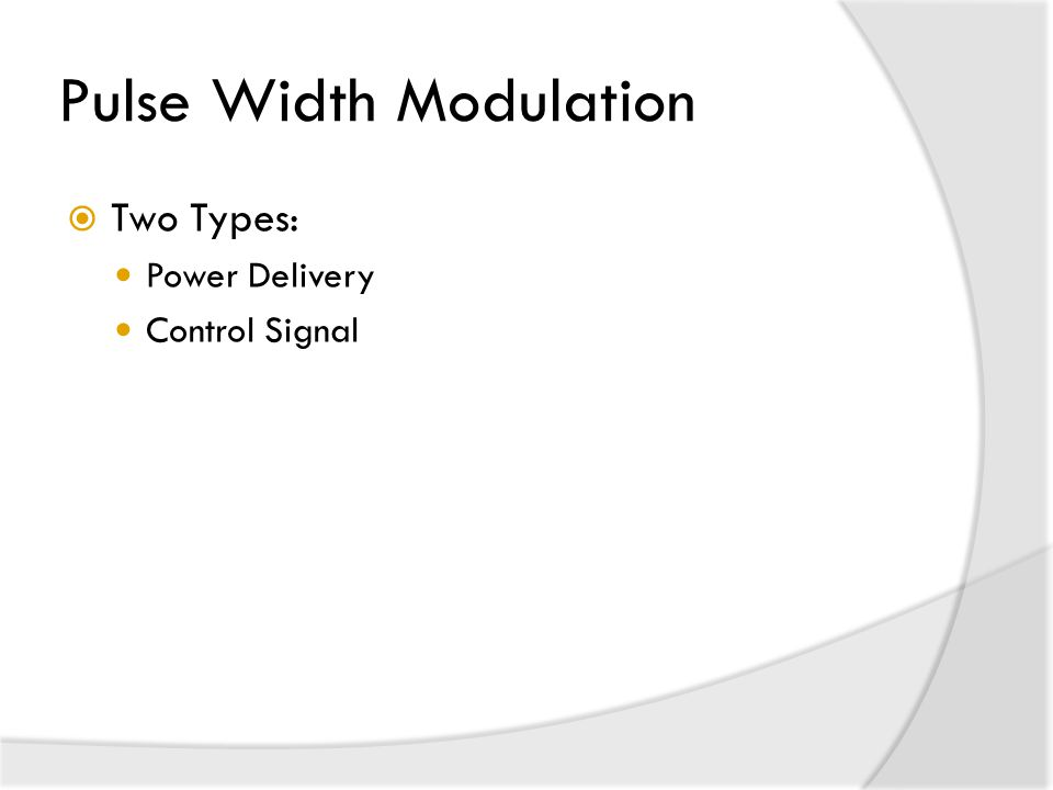 Pulse Width Modulation  Two Types: Power Delivery Control Signal