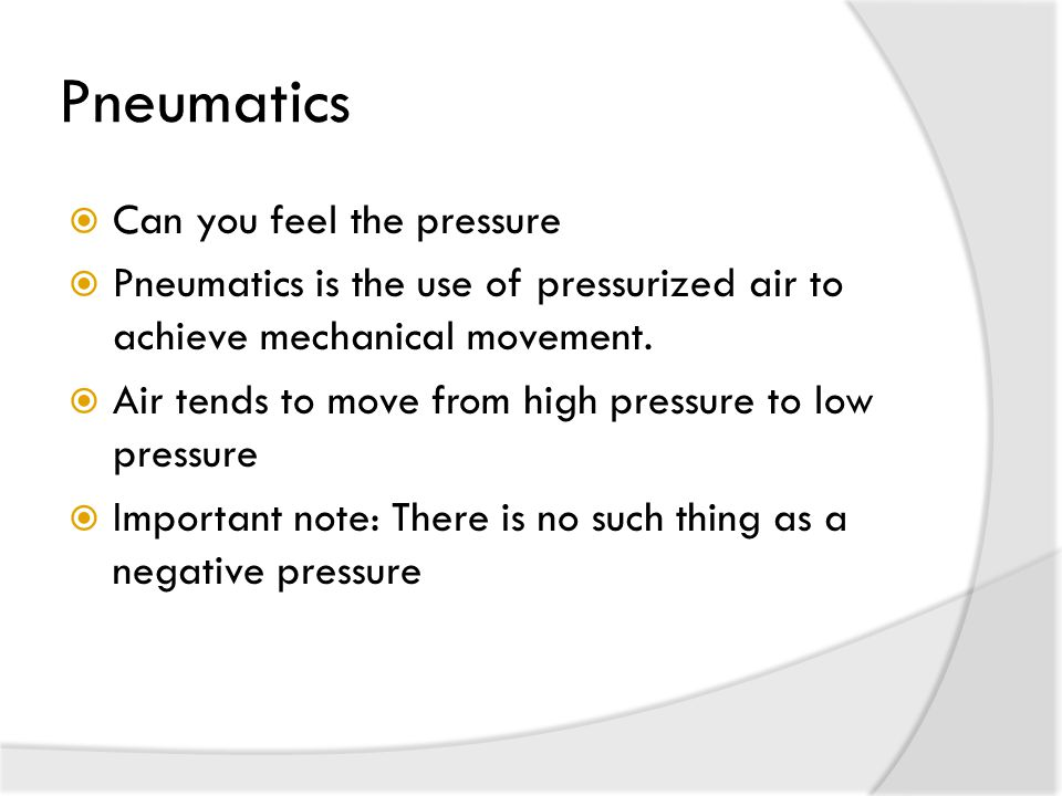 Pneumatics  Can you feel the pressure  Pneumatics is the use of pressurized air to achieve mechanical movement.