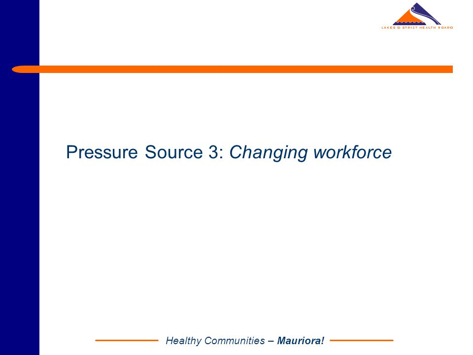 Healthy Communities – Mauriora! Pressure Source 3: Changing workforce