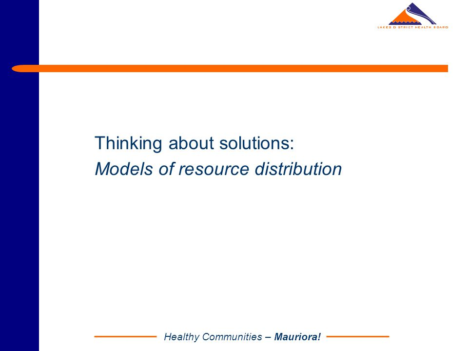 Healthy Communities – Mauriora! Thinking about solutions: Models of resource distribution