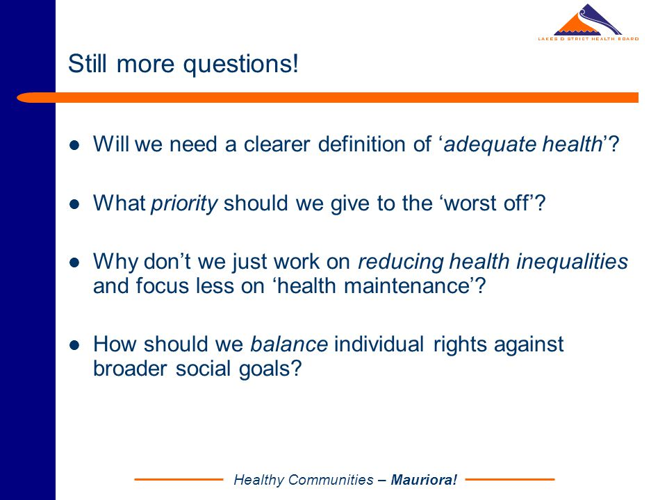 Healthy Communities – Mauriora! Still more questions! Will we need a clearer definition of 'adequate health'? What priority should we give to the 'wor