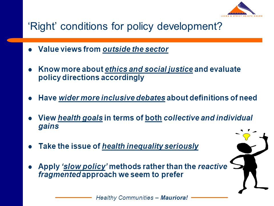 Healthy Communities – Mauriora! 'Right' conditions for policy development? Value views from outside the sector Know more about ethics and social justi