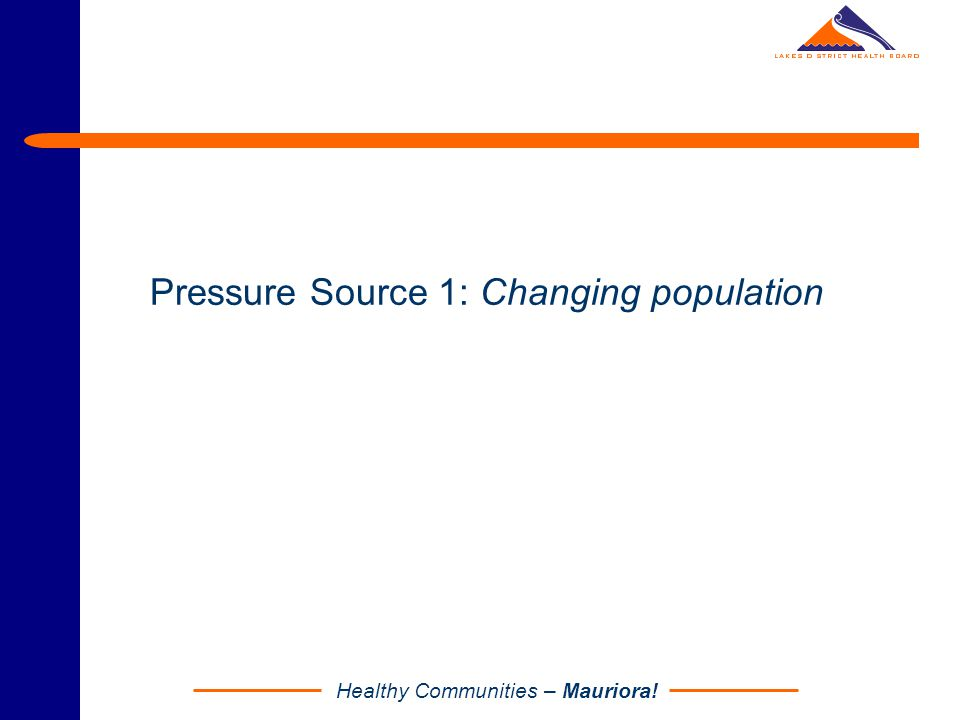 Healthy Communities – Mauriora! Pressure Source 1: Changing population