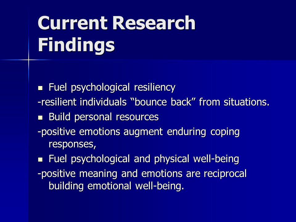 Current Research Findings Fuel psychological resiliency Fuel psychological resiliency -resilient individuals bounce back from situations.