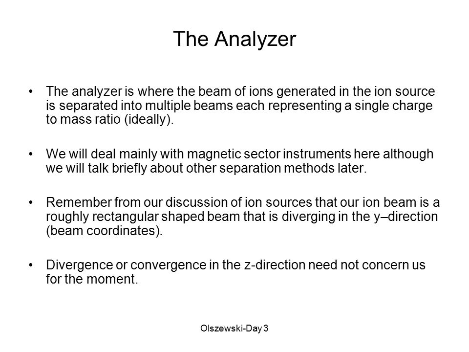 Olszewski-Day 3 An ion beam that continually diverged would result in poor separation of mass.