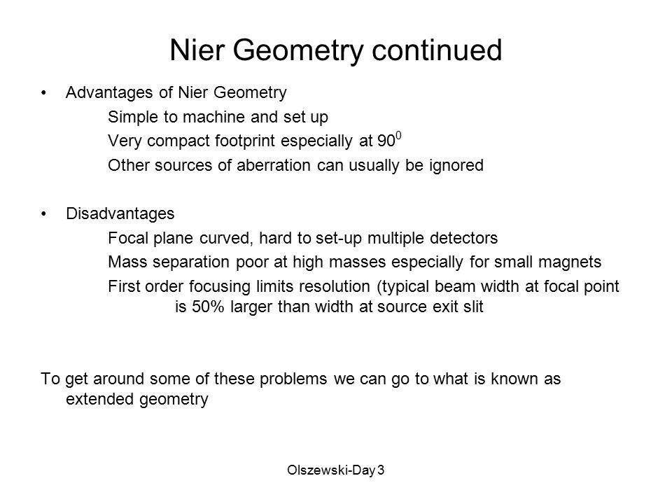 Olszewski-Day 3 Nier Geometry continued Advantages of Nier Geometry Simple to machine and set up Very compact footprint especially at 90 0 Other sourc