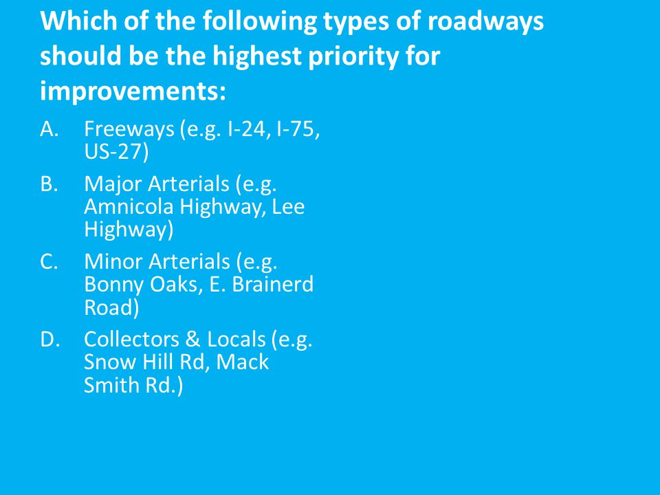 Which of the following types of roadways should be the highest priority for improvements: A.Freeways (e.g.