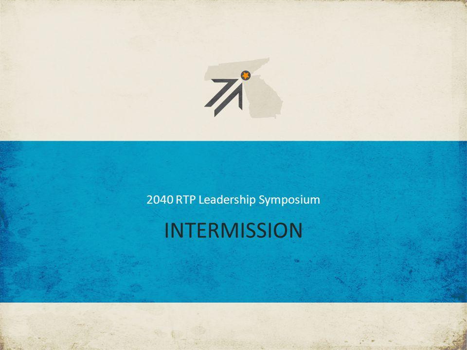 INTERMISSION 2040 RTP Leadership Symposium