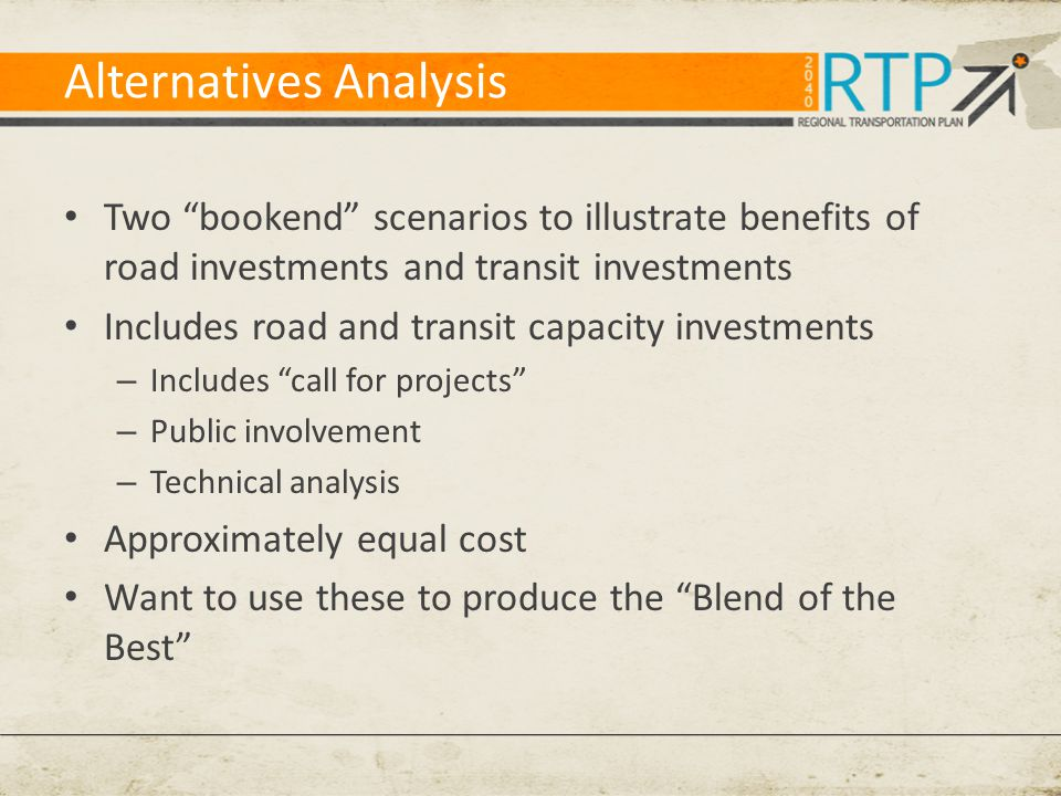 """Alternatives Analysis Two """"bookend"""" scenarios to illustrate benefits of road investments and transit investments Includes road and transit capacity in"""
