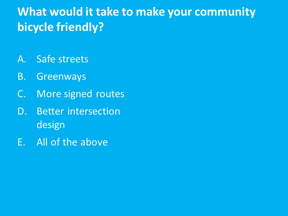 What would it take to make your community bicycle friendly.