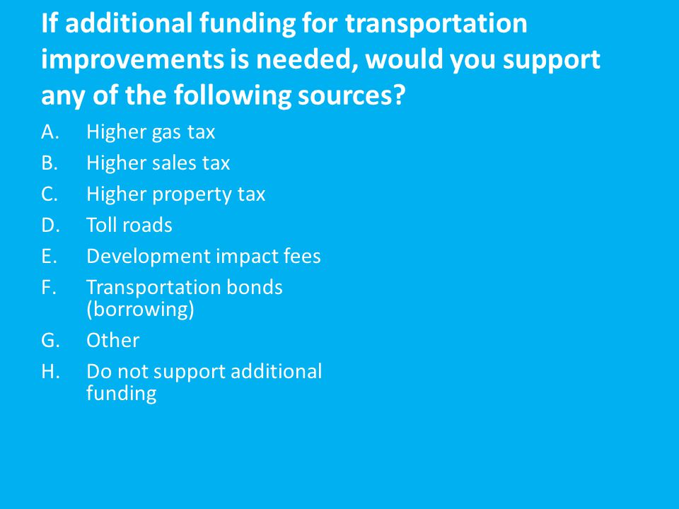 If additional funding for transportation improvements is needed, would you support any of the following sources.