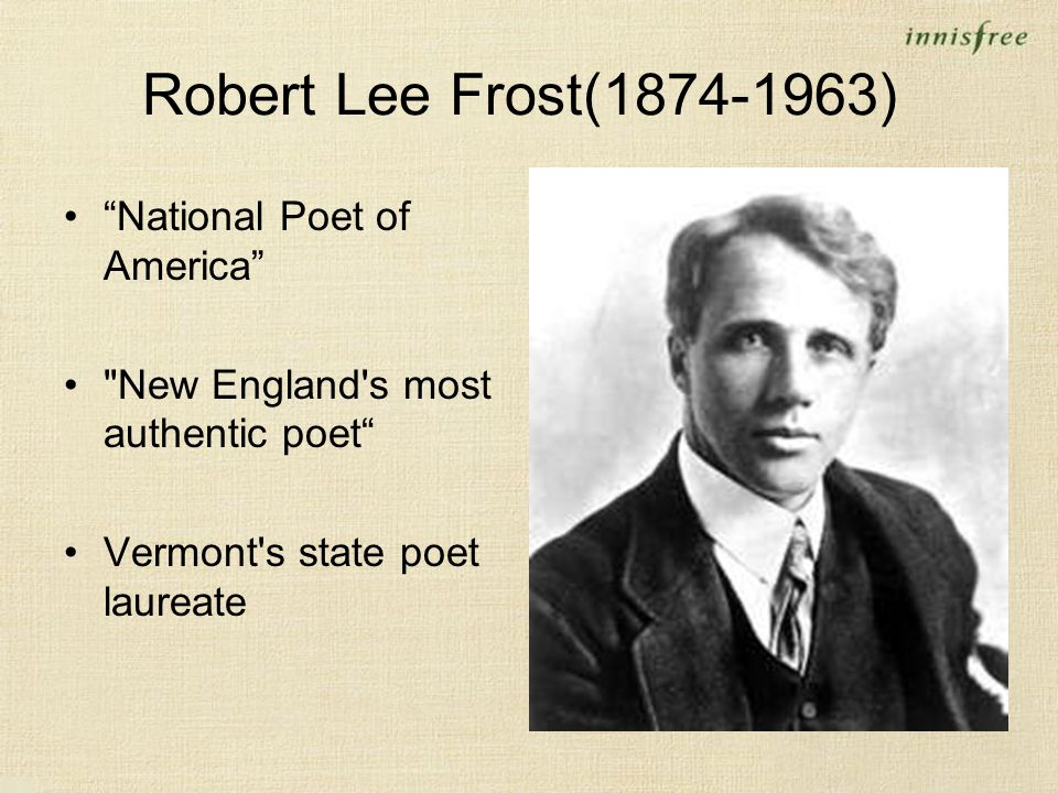 Robert Lee Frost(1874-1963) National Poet of America New England s most authentic poet Vermont s state poet laureate