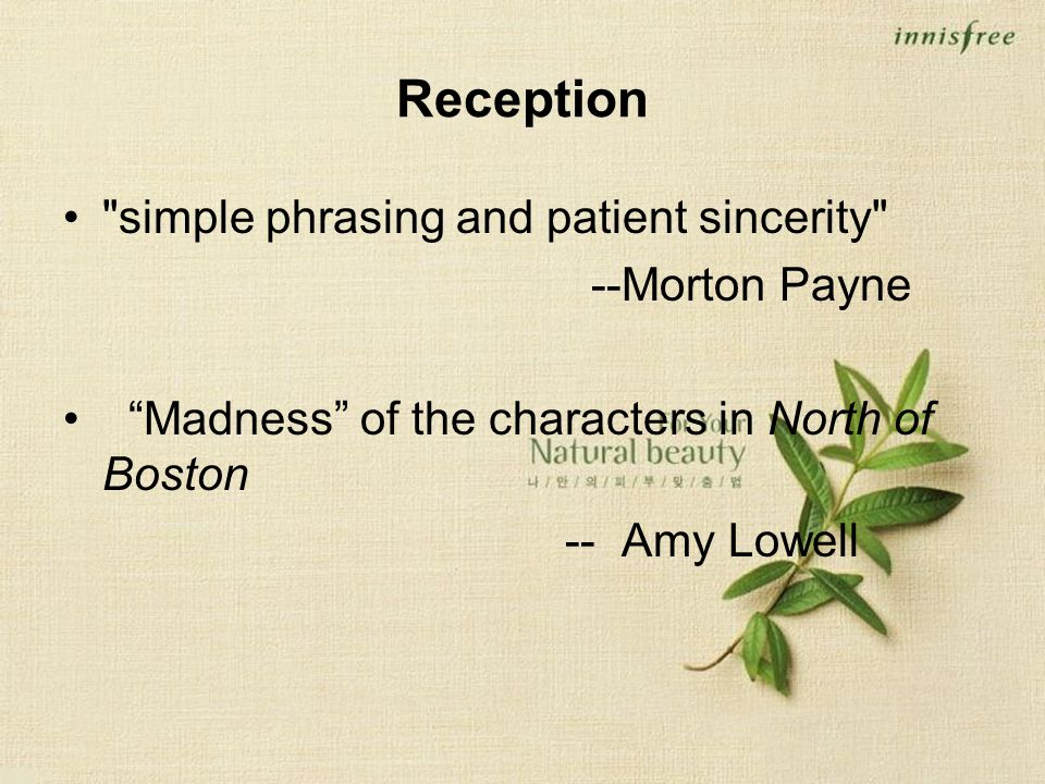 Reception simple phrasing and patient sincerity --Morton Payne Madness of the characters in North of Boston -- Amy Lowell